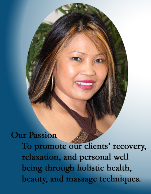 Our Passion is to promote our clients' recovery, relaxation, and personal well being through holistic health, beauty, and massage techniques.